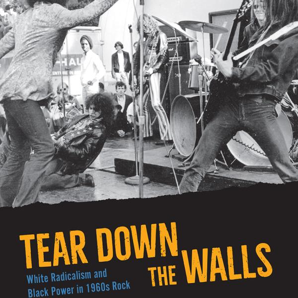 Tear Down the Walls: White Radicalism and Black Power in 1960s Rock