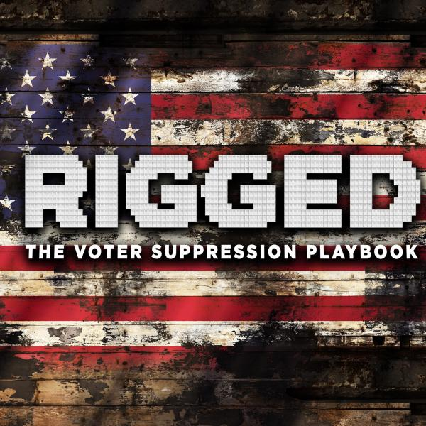 'Rigged: The Voter Suppression Playbook' Screening and Discussion